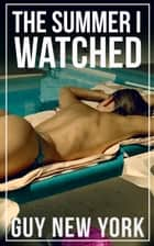 The Summer I Watched - Tales of a new hotwife and how she got there ebook by Guy New York