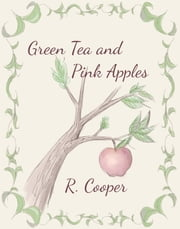 Green Tea and Pink Apples ebook by R. Cooper