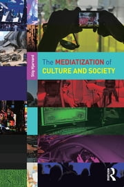 The Mediatization of Culture and Society ebook by Stig Prof Hjarvard