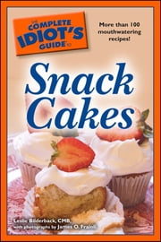 The Complete Idiot's Guide to Snack Cakes ebook by Leslie Bilderback CMB,James O. Fraioli