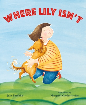 Where Lily Isn't ebook by Julie Paschkis