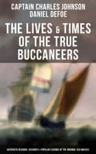 "The Lives & Times of the True Buccaneers (Authentic Records, Accounts & Popular Legends of the Original Sea-Wolves) - Charles Vane, Mary Read, Captain Avery, Captain Teach ""Blackbeard"", Captain Phillips, Captain John Rackam, Anne Bonny, Edward Low, Major Bonnet and many more ebook by Captain Charles Johnson, Daniel Defoe"