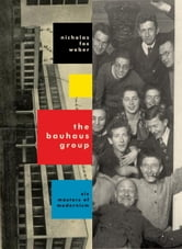 The Bauhaus Group ebook by Nicholas Fox Weber
