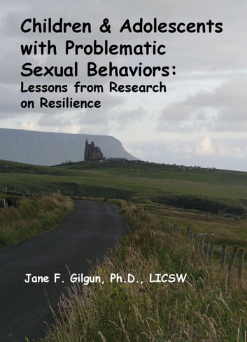 Children & Adolescents with Problematic Sexual Behaviors ebook by Jane Gilgun