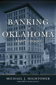 Banking in Oklahoma, 1907–2000 ebook by Michael J. Hightower