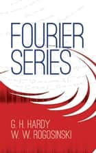 Fourier Series ebook by G. H. Hardy, W. W. Rogosinski