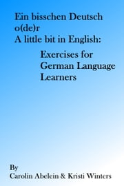 Ein bisschen Deutsch o(de)r A little bit in English: Exercises for German Language Learners ebook by Kristi Winters