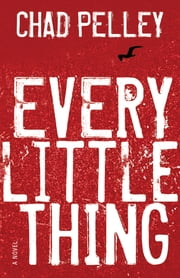 Every Little Thing ebook by Chad Pelley