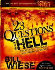 23 Questions About Hell - Everything You Want--and Need--to Know! ebook by Bill Wiese