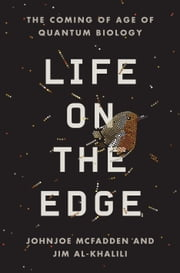 Life on the Edge - The Coming of Age of Quantum Biology ebook by Jim Al-Khalili,Johnjoe McFadden