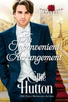 An Inconvenient Arrangement - The Rose Room Rogues, #3 ebook by Callie Hutton