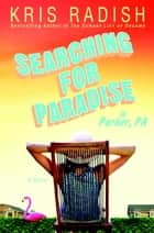 Searching for Paradise in Parker, PA - A Novel ebook by Kris Radish