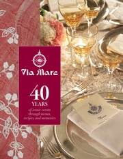 Via Mare - 40 Years of Iconic Events Through Menus, Recipes, and Memories ebook by Glenda Barretto