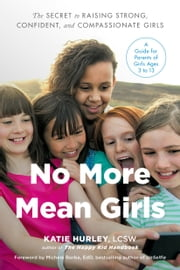 No More Mean Girls - The Secret to Raising Strong, Confident, and Compassionate Girls ebook by Katie Hurley