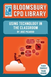 Bloomsbury CPD Library: Using Technology in the Classroom ebook by José Picardo, Sarah Findlater