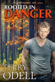 Rooted in Danger - A Blackthorne, Inc. novel ebook by Terry Odell