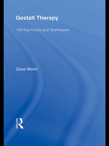 Gestalt Therapy - 100 Key Points and Techniques ebook by Dave Mann