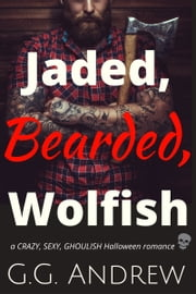 Jaded, Bearded, Wolfish: A Halloween Romance (Crazy, Sexy, Ghoulish Book 3) ebook by G.G. Andrew