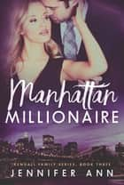 Manhattan Millionaire ebook by Jennifer Ann