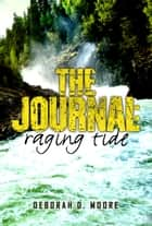 The Journal - Raging Tide (The Journal Book 4) ebook by Deborah D. Moore