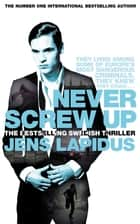 Never Screw Up ebook by Jens Lapidus