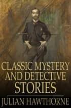 Classic English Mystery And Detective Stories ebook by Julian Hawthorne