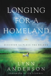 Longing for a Homeland - Discovering the Place You Belong ebook by Dr. Lynn Anderson Dr.