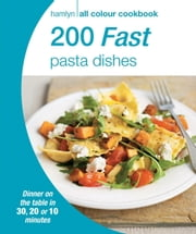 200 Fast Pasta Dishes - Hamlyn All Colour Cookbook ebook by Hamlyn