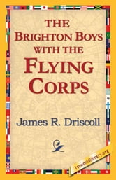 The Brighton Boys with the Flying Corps ebook by Driscoll, James R.
