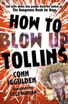 HOW TO BLOW UP TOLLINS ebook by Conn Iggulden, Lizzy Duncan
