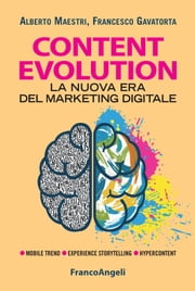 Content evolution. La nuova era del marketing digitale - La nuova era del marketing digitale ebook by Alberto Maestri, Francesco Gavatorta