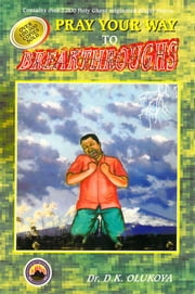 Pray your Way to Breakthrough ebook by Dr. D. K. Olukoya