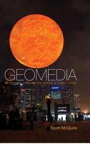 Geomedia - Networked Cities and the Future of Public Space ebook by Scott McQuire