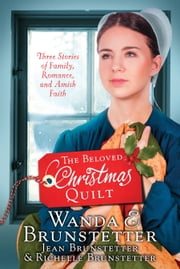 The Beloved Christmas Quilt - Three Stories of Family, Romance, and Amish Faith ebook by Wanda E. Brunstetter, Jean Brunstetter, Richelle Brunstetter