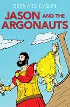 Jason and the Argonauts ebook by Bernard Evslin