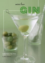 Mini Bar: Gin - A Little Book of Big Drinks ebook by Mittie Hellmich,Frankie Frankeny