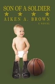Son of a Soldier ebook by Aiken A. Brown