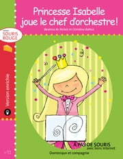 Princesse Isabelle joue le chef d'orchestre ! - version enrichie ebook by Béatrice M. Richet