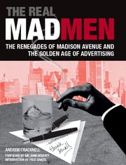 The Real Mad Men - The Renegades of Madison Avenue and the Golden Age of Advertising ebook by Andrew Cracknell