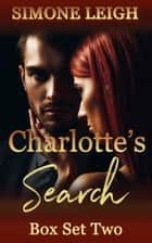 Charlotte's Search Box Set Two - Charlotte's Search - Box Set, #2 ebook by Simone Leigh
