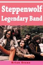 Steppenwolf Legendary Band ebook by Brian Evans