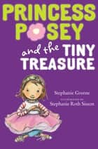 Princess Posey and the Tiny Treasure ebook by Stephanie Greene,Stephanie Roth Sisson