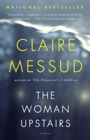 The Woman Upstairs ebook by Claire Messud