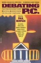 Debating P.C. - The Controversy over Political Correctness on College Campuses ebook by Paul Berman