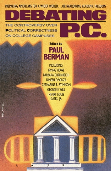 Debating P.C. - The Controversy over Political Correctness on College Campuses ebook by