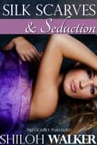 Silk Scarves and Seduction ebook by Shiloh Walker