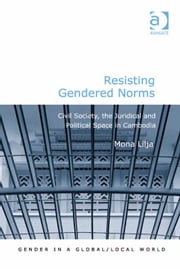 Resisting Gendered Norms - Civil Society, the Juridical and Political Space in Cambodia ebook by Dr Mona Lilja,Professor Pauline Gardiner Barber,Professor Marianne H Marchand,Professor Jane Parpart