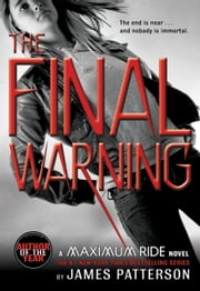 The Final Warning - A Maximum Ride Novel ebook by James Patterson
