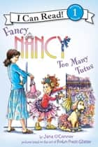 Fancy Nancy: Too Many Tutus ebook by Jane O'Connor, Robin Preiss Glasser