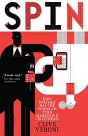 Spin - How Politics Has the Power to Turn Marketing on Its Head ebook by Clive Veroni